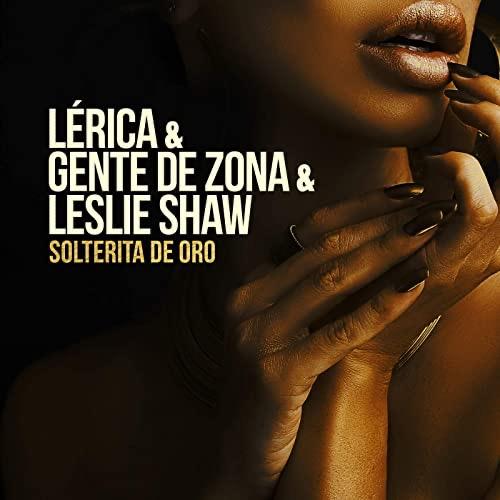 LÉRICA Feat GENTE DE ZONA Y LESLIE SHAW Solterita de Oro